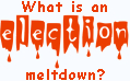 What is an election meltdown?